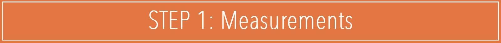 Step 1: Measurements