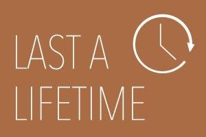 Last a lifetime