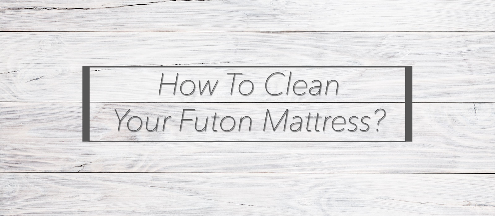 How To Clean Your Futon Mattress
