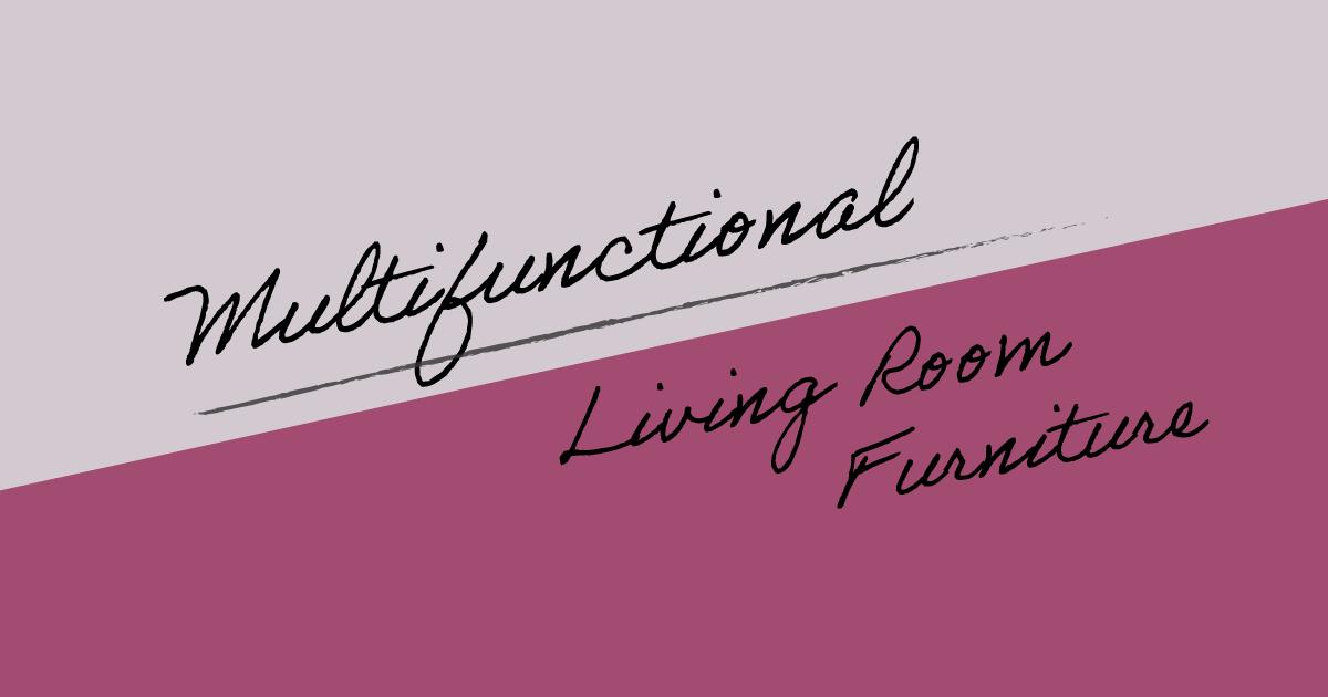 4 Inspiring Designs For Multifunctional Living Room Furniture