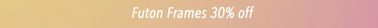 Futon Frames 30% off